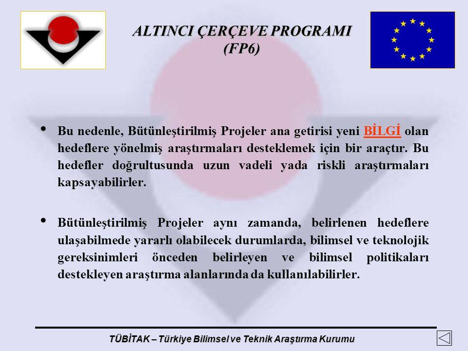ALTINCI ÇERÇEVE PROGRAMI (FP6) TÜBİTAK – Türkiye Bilimsel ve Teknik Araştırma Kurumu Bu nedenle, Bütünleştirilmiş Projeler ana getirisi yeni BİLGİ ola