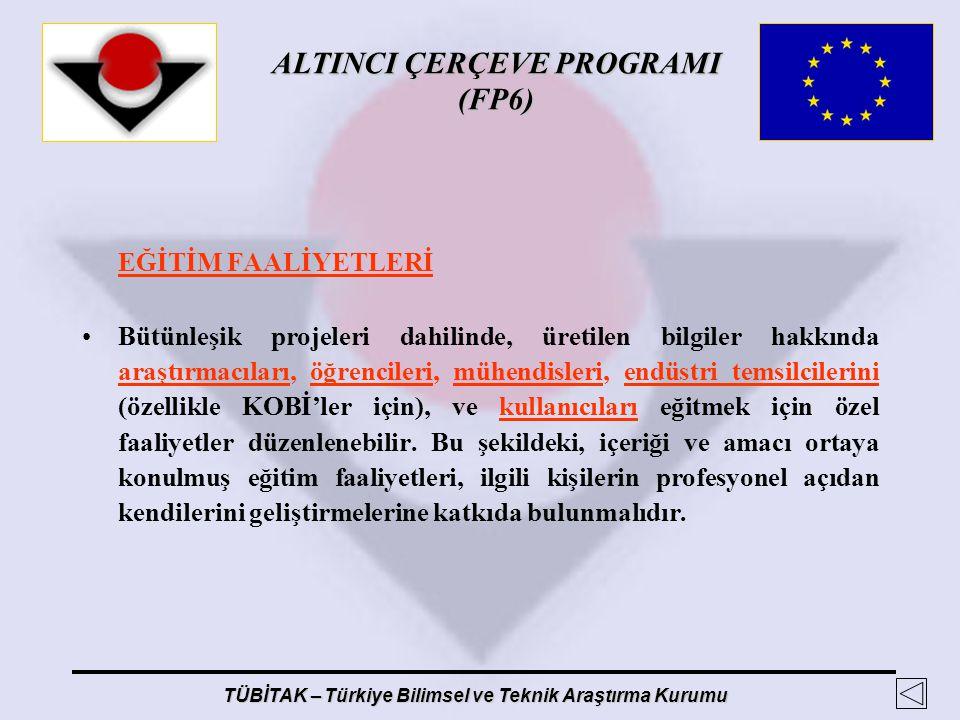 ALTINCI ÇERÇEVE PROGRAMI (FP6) TÜBİTAK – Türkiye Bilimsel ve Teknik Araştırma Kurumu EĞİTİM FAALİYETLERİ Bütünleşik projeleri dahilinde, üretilen bilg