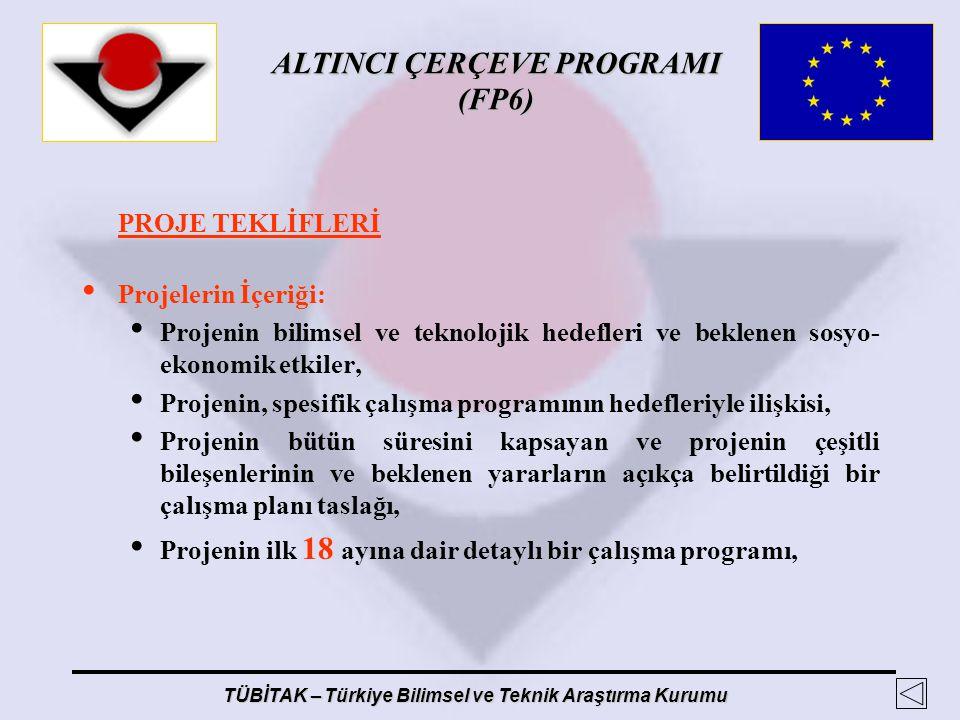 ALTINCI ÇERÇEVE PROGRAMI (FP6) TÜBİTAK – Türkiye Bilimsel ve Teknik Araştırma Kurumu PROJE TEKLİFLERİ Projelerin İçeriği: Projenin bilimsel ve teknolo