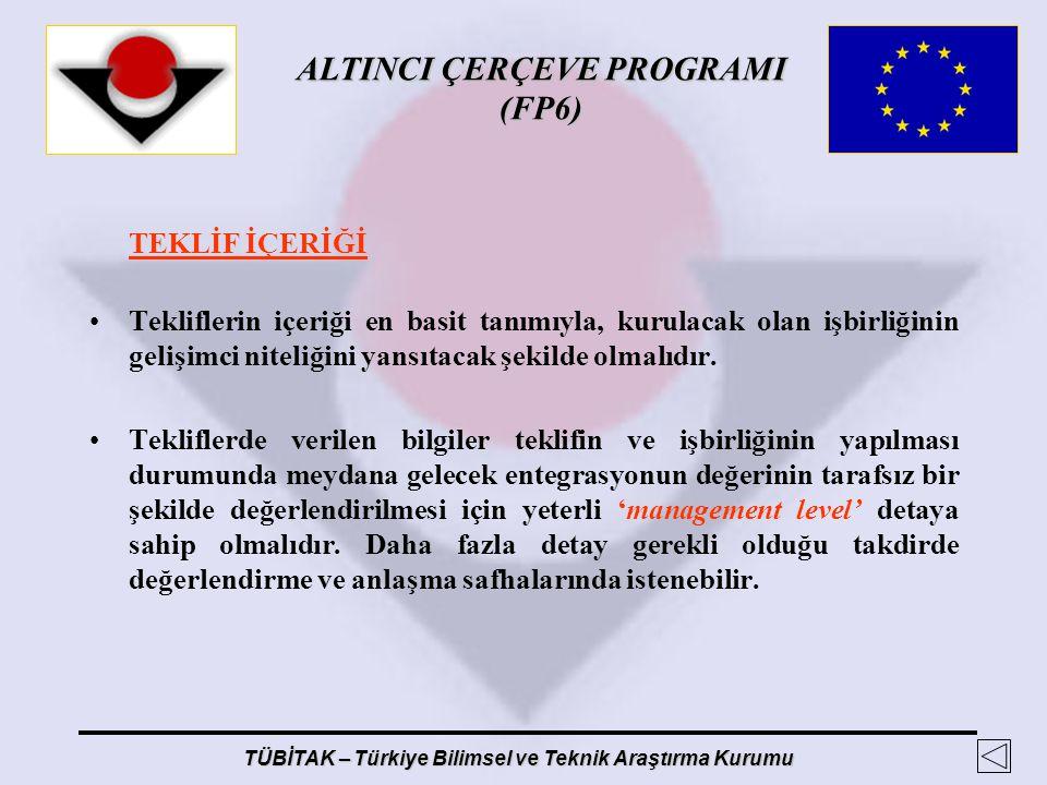 ALTINCI ÇERÇEVE PROGRAMI (FP6) TÜBİTAK – Türkiye Bilimsel ve Teknik Araştırma Kurumu TEKLİF İÇERİĞİ Tekliflerin içeriği en basit tanımıyla, kurulacak