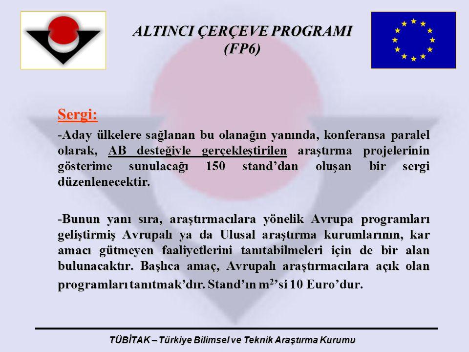 ALTINCI ÇERÇEVE PROGRAMI (FP6) TÜBİTAK – Türkiye Bilimsel ve Teknik Araştırma Kurumu Sergi: -Aday ülkelere sağlanan bu olanağın yanında, konferansa pa