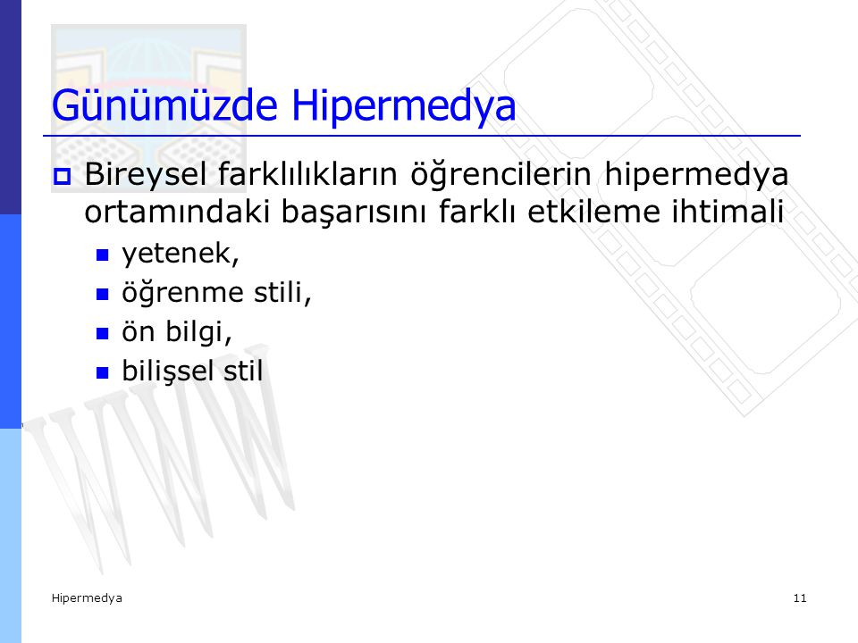 Hipermedya11  Bireysel farklılıkların öğrencilerin hipermedya ortamındaki başarısını farklı etkileme ihtimali yetenek, öğrenme stili, ön bilgi, bilişsel stil Günümüzde Hipermedya
