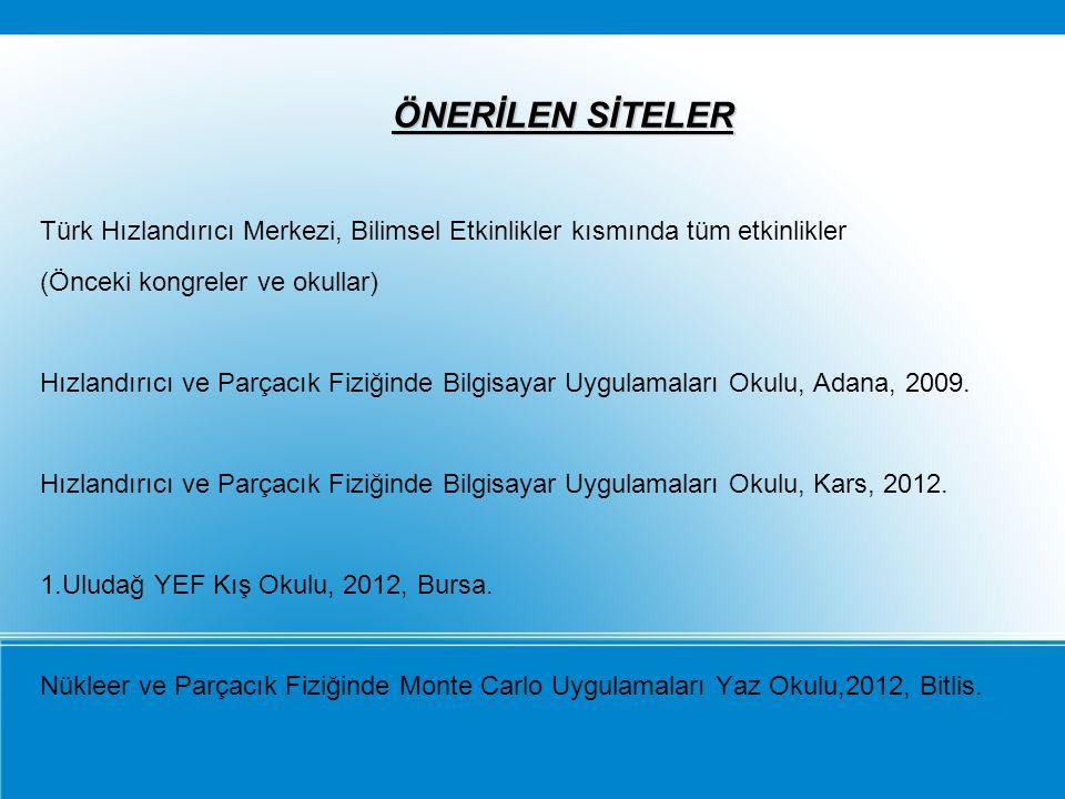 ÖNERİLEN SİTELER ÖNERİLEN SİTELER Türk Hızlandırıcı Merkezi, Bilimsel Etkinlikler kısmında tüm etkinlikler (Önceki kongreler ve okullar) Hızlandırıcı