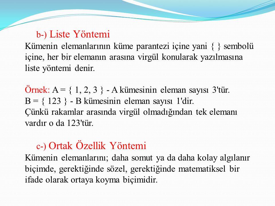 b-) Liste Yöntemi Kümenin elemanlarının küme parantezi içine yani { } sembolü içine, her bir elemanın arasına virgül konularak yazılmasına liste yönte