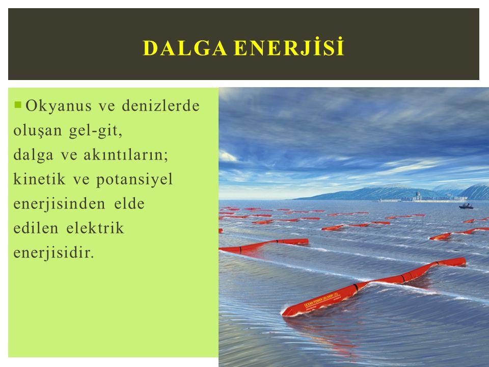  Okyanus ve denizlerde oluşan gel-git, dalga ve akıntıların; kinetik ve potansiyel enerjisinden elde edilen elektrik enerjisidir.