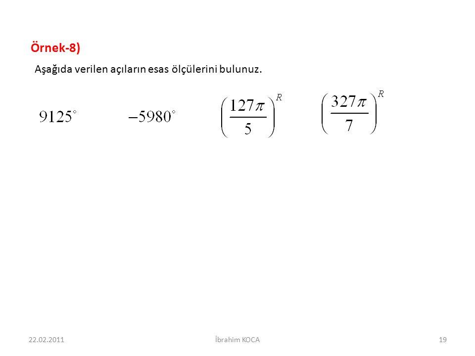 22.02.2011İbrahim KOCA19 Örnek-8) Aşağıda verilen açıların esas ölçülerini bulunuz.