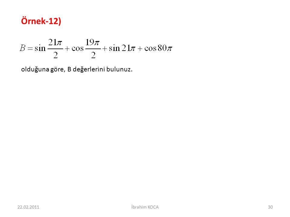 22.02.2011İbrahim KOCA30 Örnek-12) olduğuna göre, B değerlerini bulunuz.