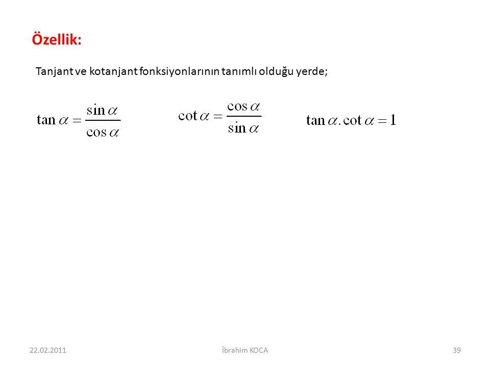22.02.2011İbrahim KOCA39 Özellik: Tanjant ve kotanjant fonksiyonlarının tanımlı olduğu yerde;