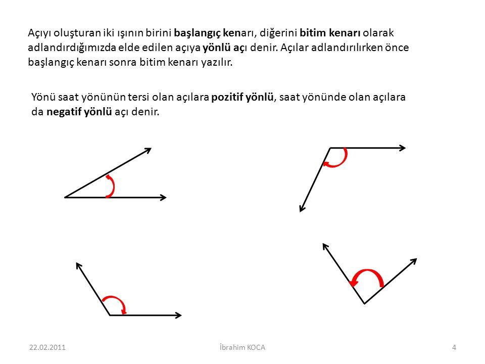 Açıyı oluşturan iki ışının birini başlangıç kenarı, diğerini bitim kenarı olarak adlandırdığımızda elde edilen açıya yönlü açı denir. Açılar adlandırı