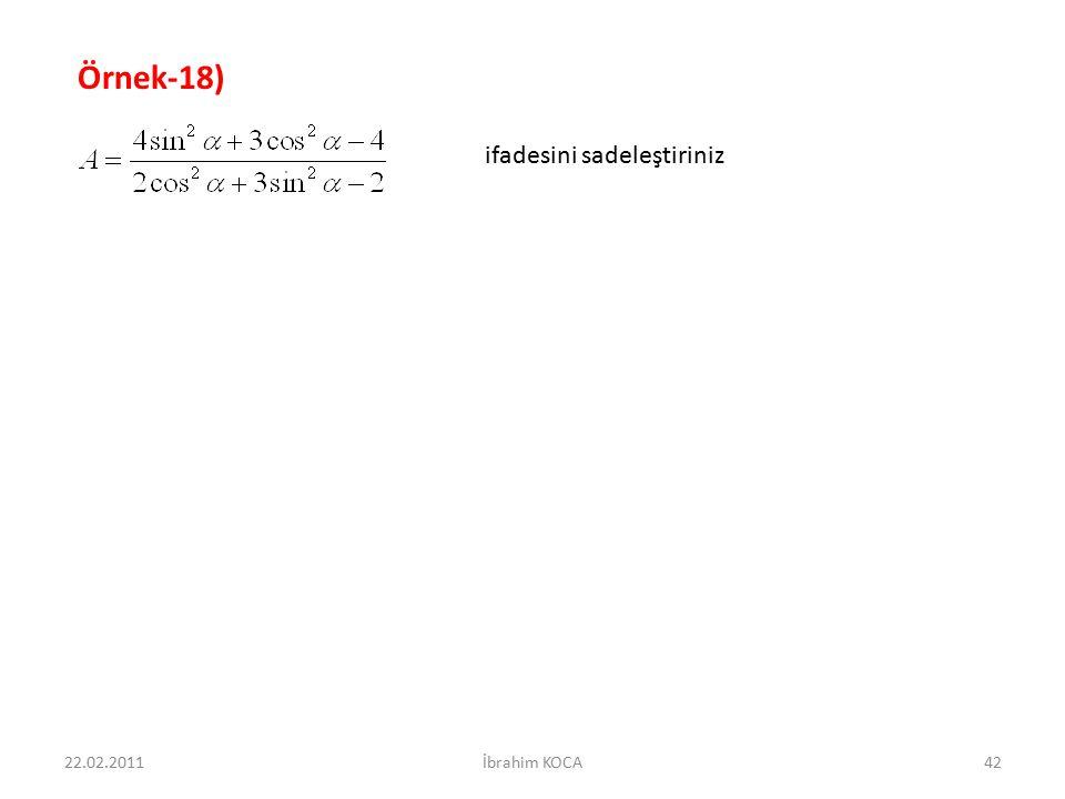 22.02.2011İbrahim KOCA42 Örnek-18) ifadesini sadeleştiriniz