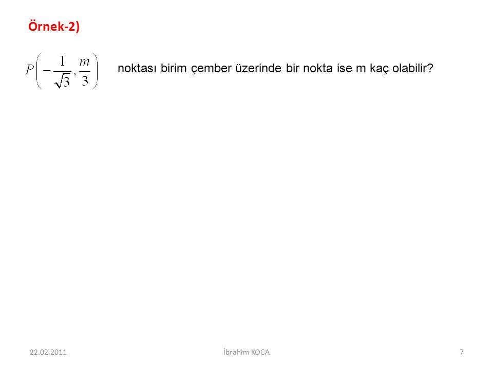 22.02.2011İbrahim KOCA7 Örnek-2) noktası birim çember üzerinde bir nokta ise m kaç olabilir?