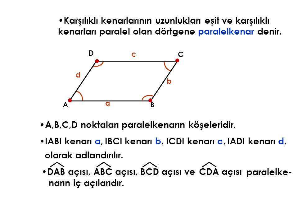 Karşılıklı kenarlarının uzunlukları eşit ve karşılıklı kenarları paralel olan dörtgene paralelkenar denir. a b c d AB C D A,B,C,D noktaları paralelken