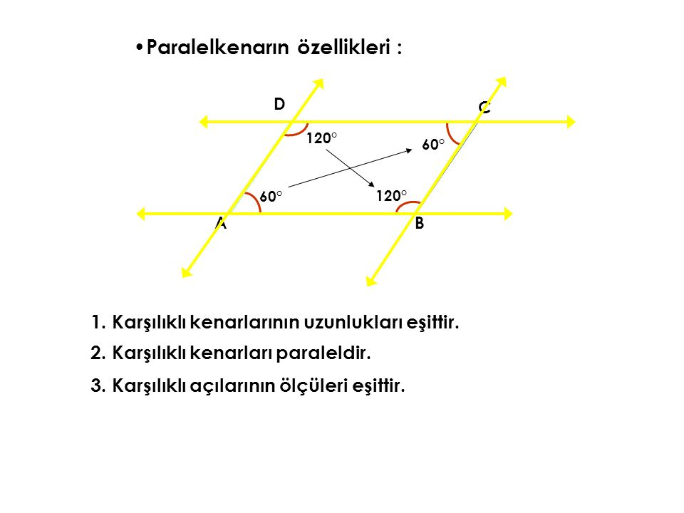 Paralelkenarın özellikleri : 1. Karşılıklı kenarlarının uzunlukları eşittir. AB C D 2. Karşılıklı kenarları paraleldir. 3. Karşılıklı açılarının ölçül
