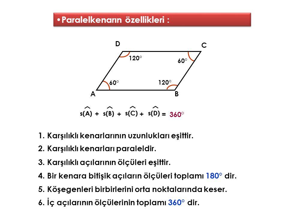 120° 120° 60° 60° Paralelkenarın özellikleri : 1. Karşılıklı kenarlarının uzunlukları eşittir. AB C D 2. Karşılıklı kenarları paraleldir. 3. Karşılıkl