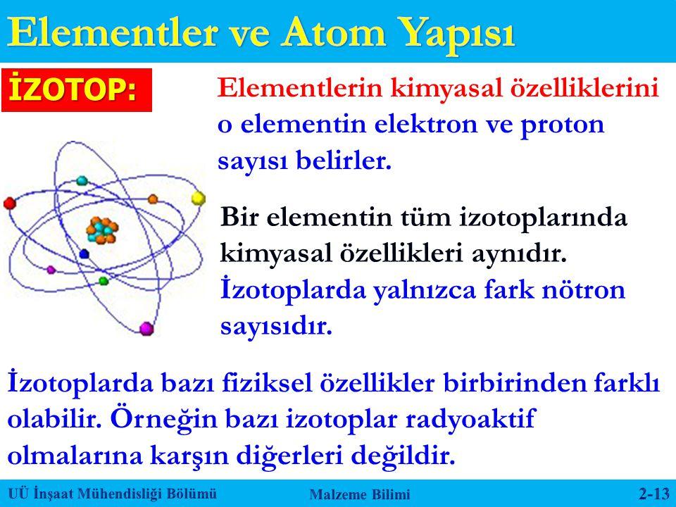İZOTOP: Elementlerin kimyasal özelliklerini o elementin elektron ve proton sayısı belirler. Bir elementin tüm izotoplarında kimyasal özellikleri aynıd