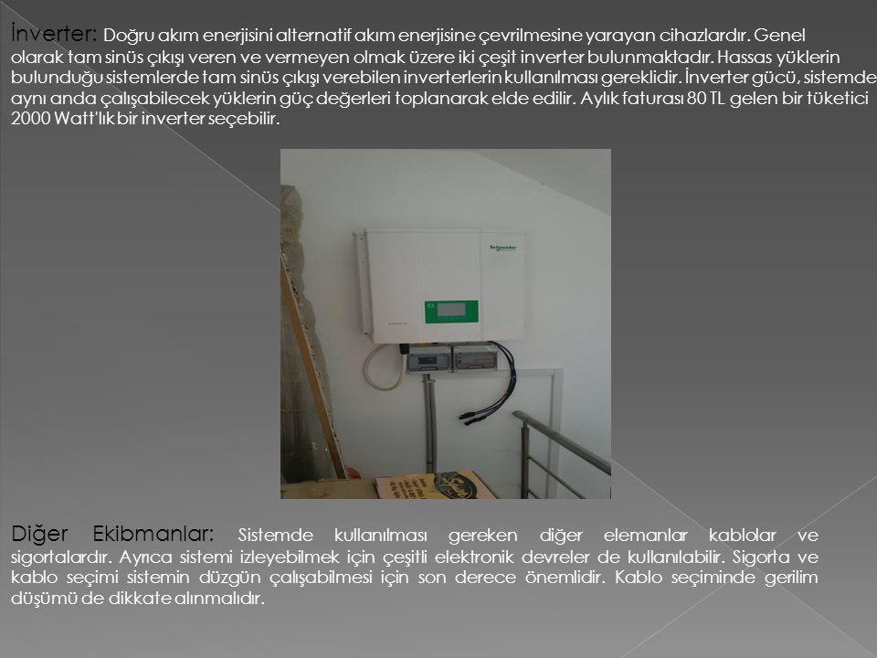 İnverter: Doğru akım enerjisini alternatif akım enerjisine çevrilmesine yarayan cihazlardır. Genel olarak tam sinüs çıkışı veren ve vermeyen olmak üze