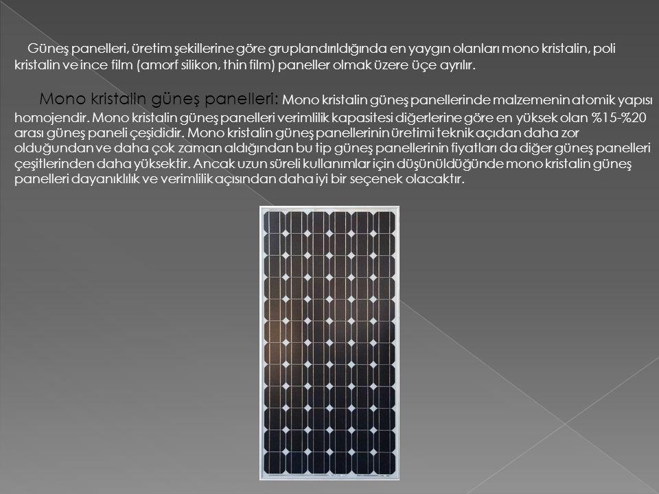 Güneş panelleri, üretim şekillerine göre gruplandırıldığında en yaygın olanları mono kristalin, poli kristalin ve ince film (amorf silikon, thin film)