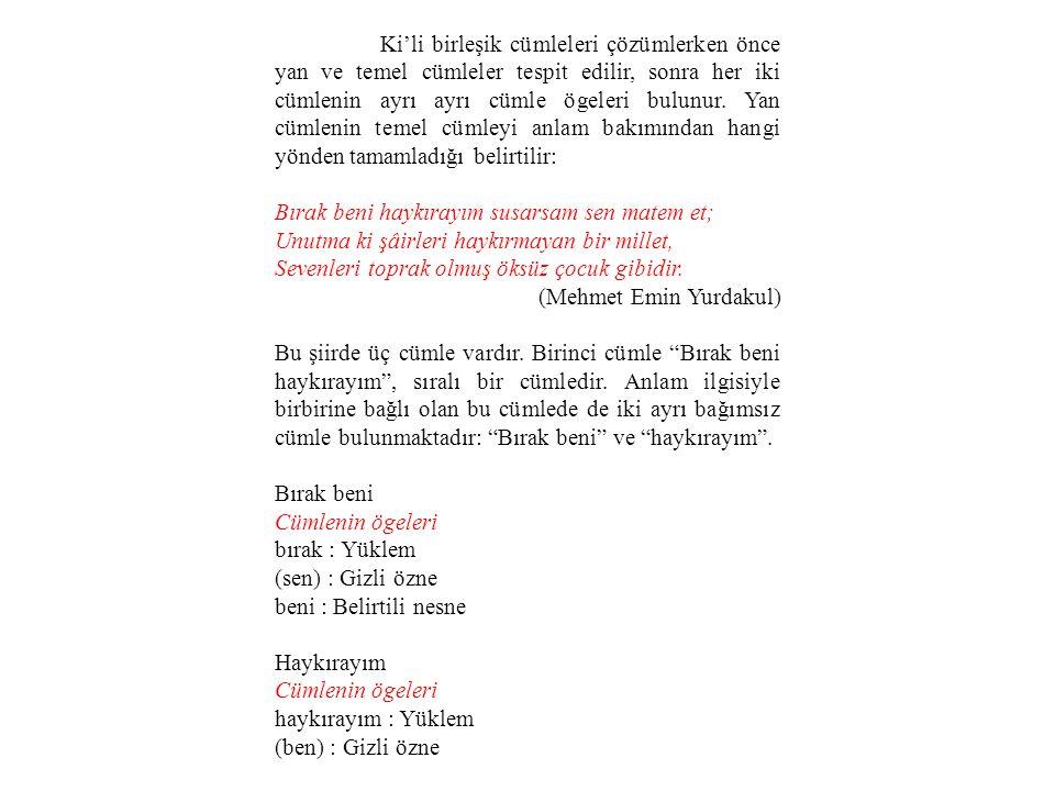 Ki'li birleşik cümleleri çözümlerken önce yan ve temel cümleler tespit edilir, sonra her iki cümlenin ayrı ayrı cümle ögeleri bulunur.