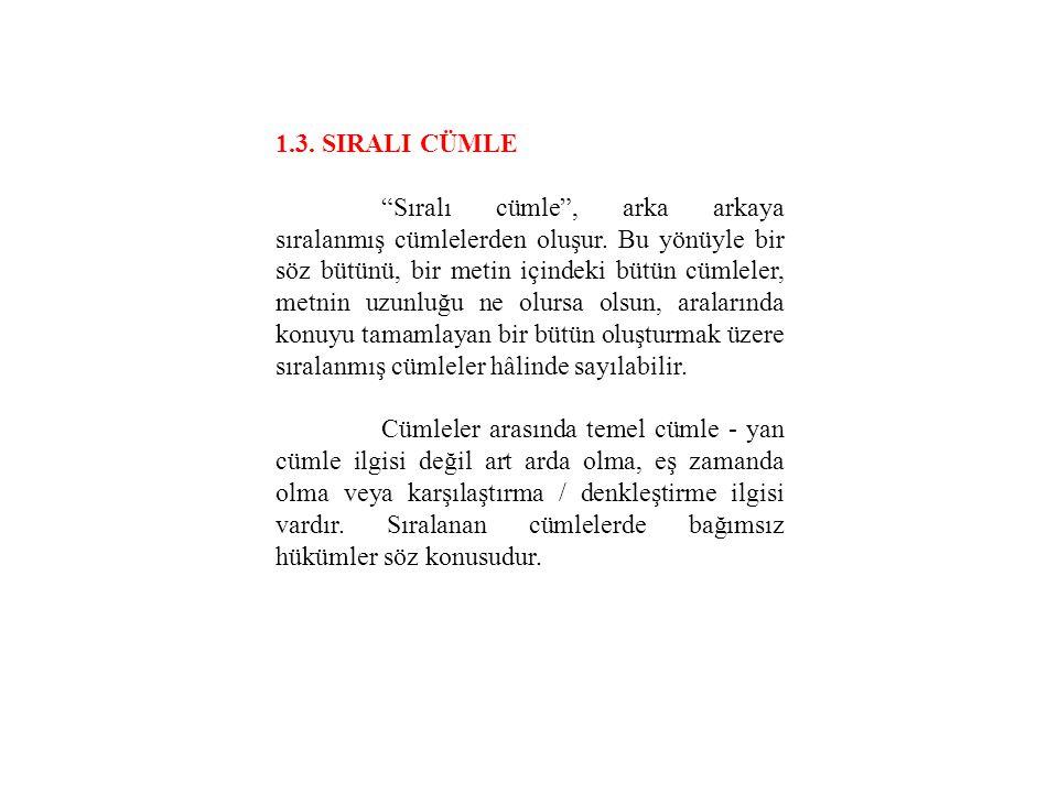 """1.3. SIRALI CÜMLE """"Sıralı cümle"""", arka arkaya sıralanmış cümlelerden oluşur. Bu yönüyle bir söz bütünü, bir metin içindeki bütün cümleler, metnin uzun"""