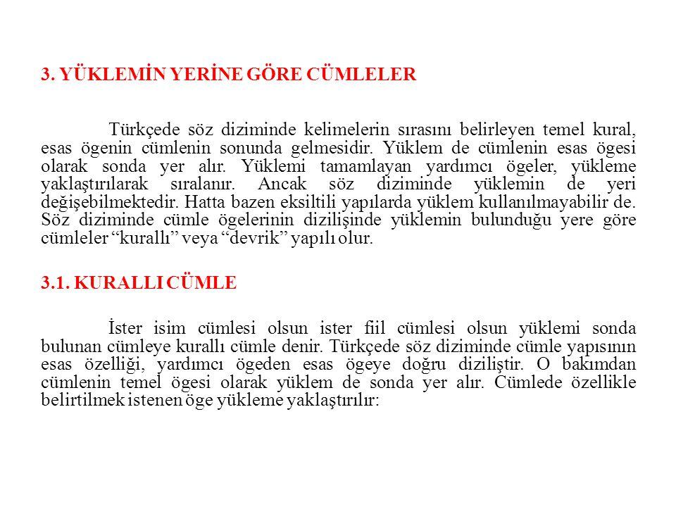 3. YÜKLEMİN YERİNE GÖRE CÜMLELER Türkçede söz diziminde kelimelerin sırasını belirleyen temel kural, esas ögenin cümlenin sonunda gelmesidir. Yüklem d