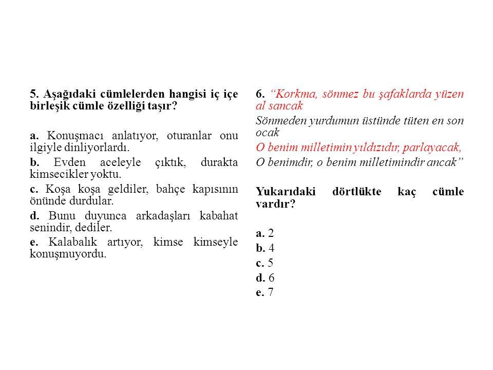 5.Aşağıdaki cümlelerden hangisi iç içe birleşik cümle özelliği taşır.