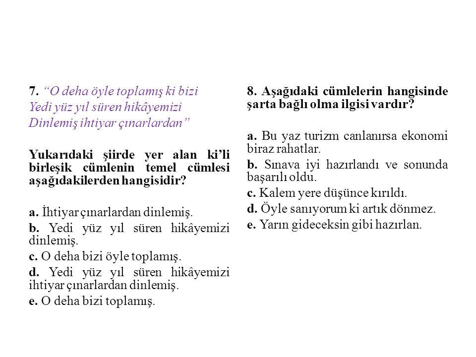 9.Aşağıdakilerden hangisi, anlam bakımından olumsuz bir fiil cümlesidir.