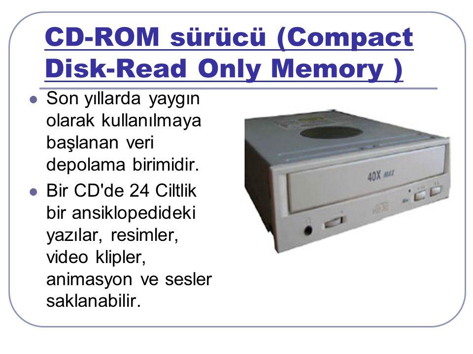 CD-ROM sürücü (Compact Disk-Read Only Memory ) Son yıllarda yaygın olarak kullanılmaya başlanan veri depolama birimidir.
