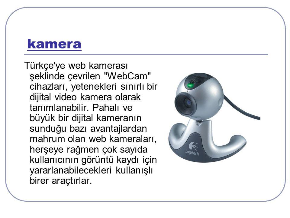 kamera Türkçe ye web kamerası şeklinde çevrilen WebCam cihazları, yetenekleri sınırlı bir dijital video kamera olarak tanımlanabilir.