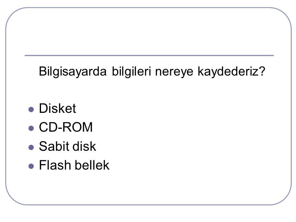 Bilgisayarda bilgileri nereye kaydederiz? Disket CD-ROM Sabit disk Flash bellek