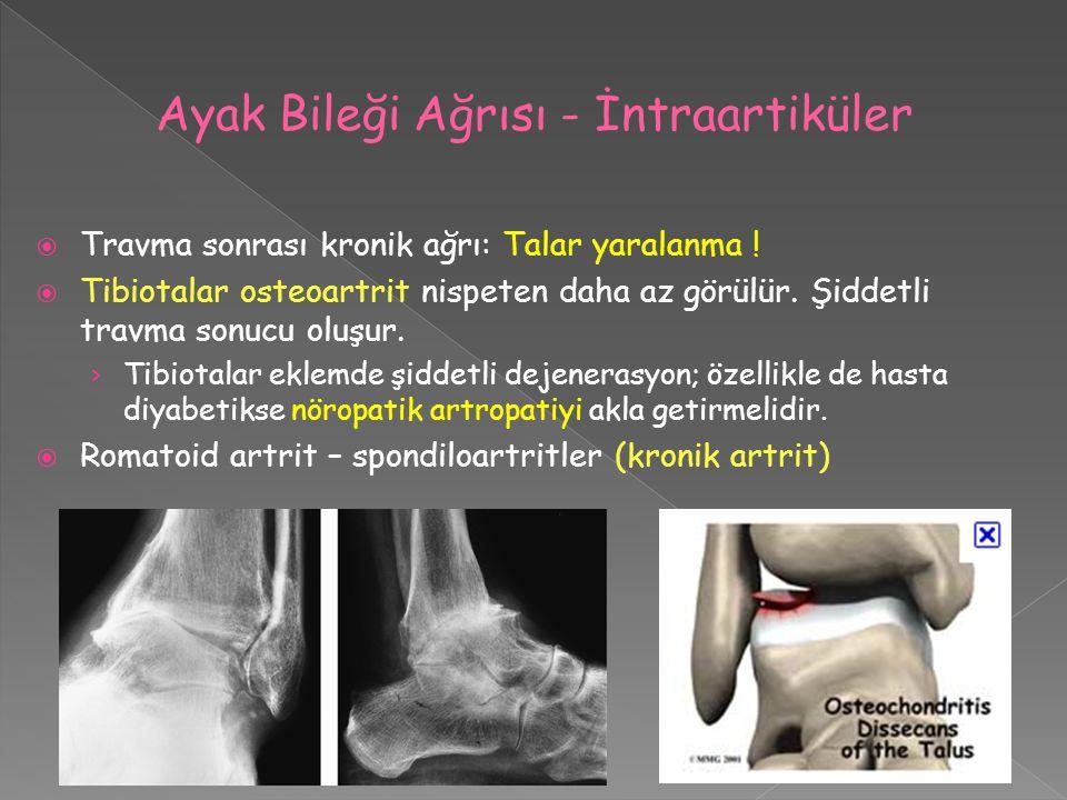  Travma sonrası kronik ağrı: Talar yaralanma !  Tibiotalar osteoartrit nispeten daha az görülür. Şiddetli travma sonucu oluşur. › Tibiotalar eklemde