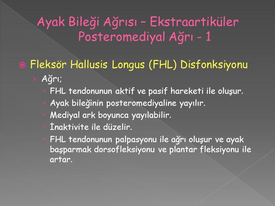  Fleksör Hallusis Longus (FHL) Disfonksiyonu › Ağrı;  FHL tendonunun aktif ve pasif hareketi ile oluşur.  Ayak bileğinin posteromediyaline yayılır.