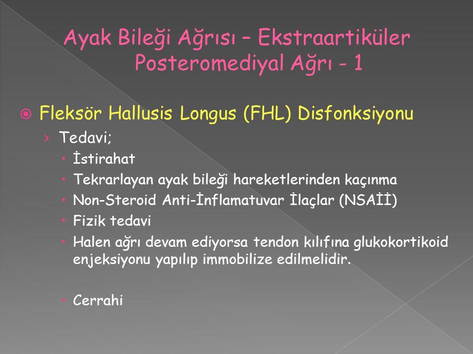  Fleksör Hallusis Longus (FHL) Disfonksiyonu › Tedavi;  İstirahat  Tekrarlayan ayak bileği hareketlerinden kaçınma  Non-Steroid Anti-İnflamatuvar