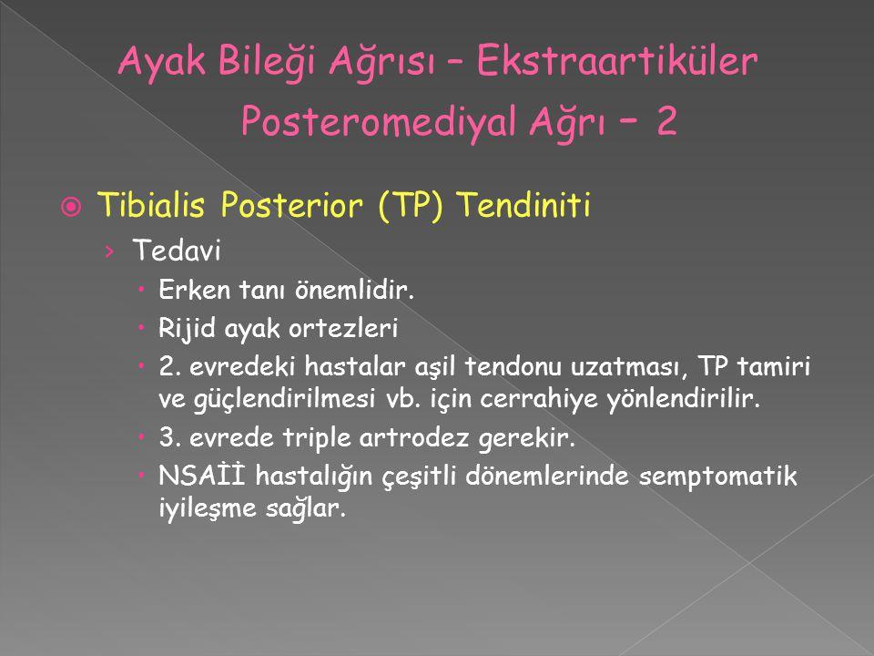  Tibialis Posterior (TP) Tendiniti › Tedavi  Erken tanı önemlidir.  Rijid ayak ortezleri  2. evredeki hastalar aşil tendonu uzatması, TP tamiri ve