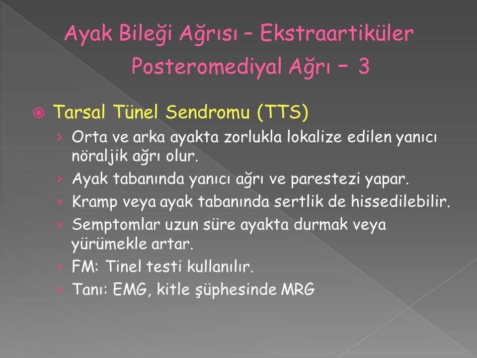  Tarsal Tünel Sendromu (TTS) › Orta ve arka ayakta zorlukla lokalize edilen yanıcı nöraljik ağrı olur. › Ayak tabanında yanıcı ağrı ve parestezi yapa