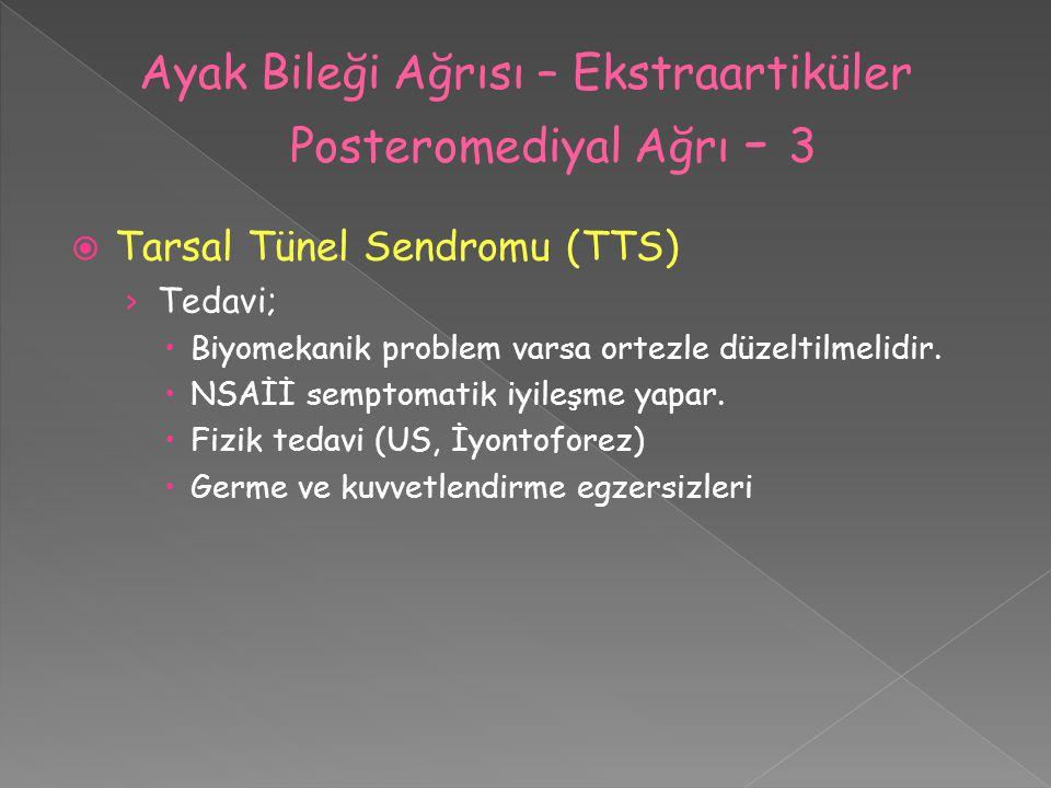  Tarsal Tünel Sendromu (TTS) › Tedavi;  Biyomekanik problem varsa ortezle düzeltilmelidir.  NSAİİ semptomatik iyileşme yapar.  Fizik tedavi (US, İ