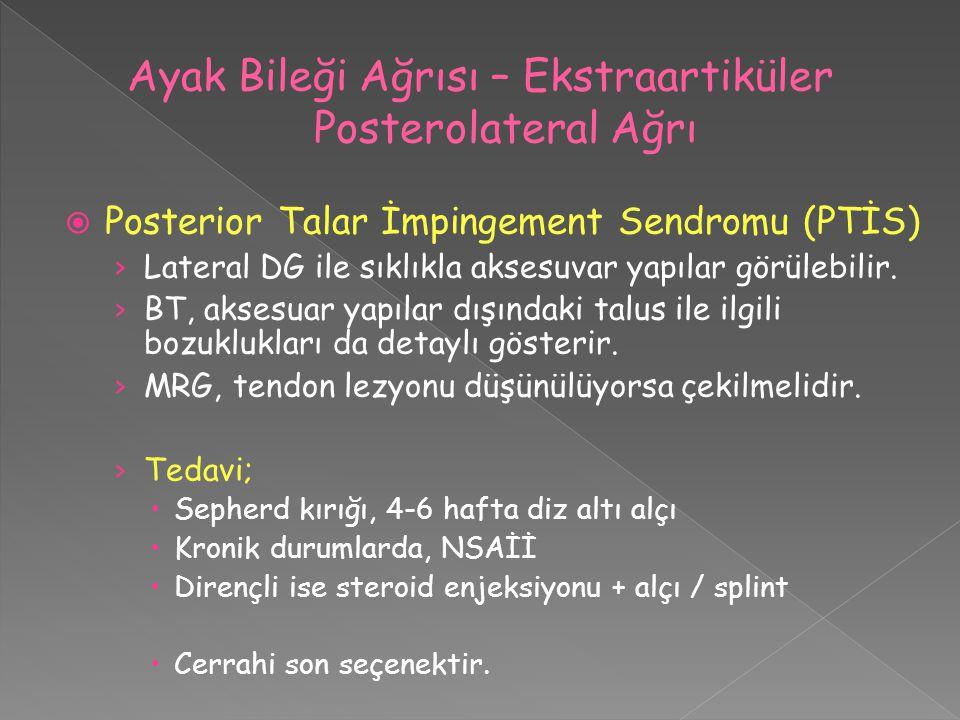  Posterior Talar İmpingement Sendromu (PTİS) › Lateral DG ile sıklıkla aksesuvar yapılar görülebilir. › BT, aksesuar yapılar dışındaki talus ile ilgi