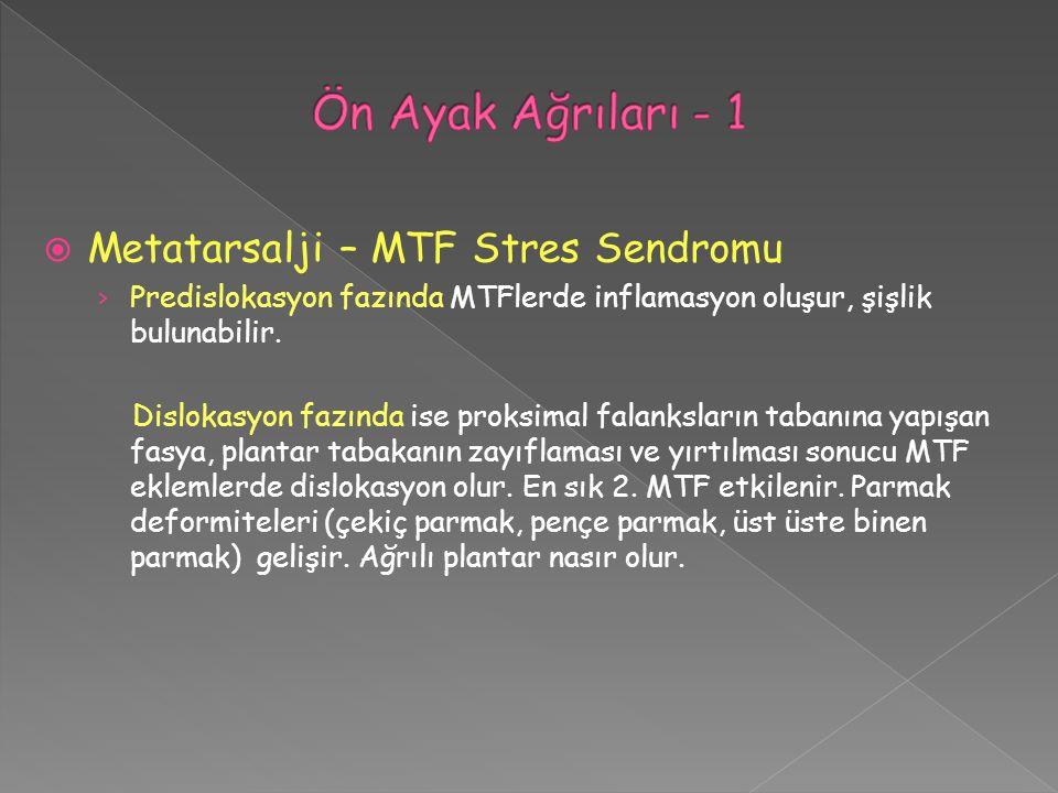 Metatarsalji – MTF Stres Sendromu › Predislokasyon fazında MTFlerde inflamasyon oluşur, şişlik bulunabilir. Dislokasyon fazında ise proksimal falank