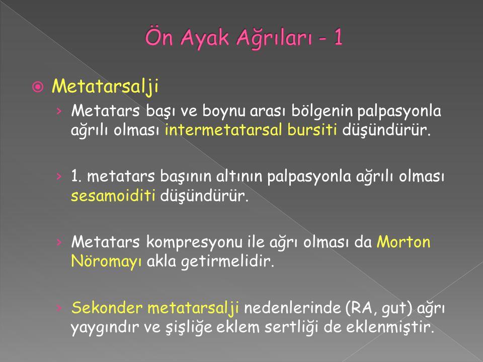  Metatarsalji › Metatars başı ve boynu arası bölgenin palpasyonla ağrılı olması intermetatarsal bursiti düşündürür. › 1. metatars başının altının pal