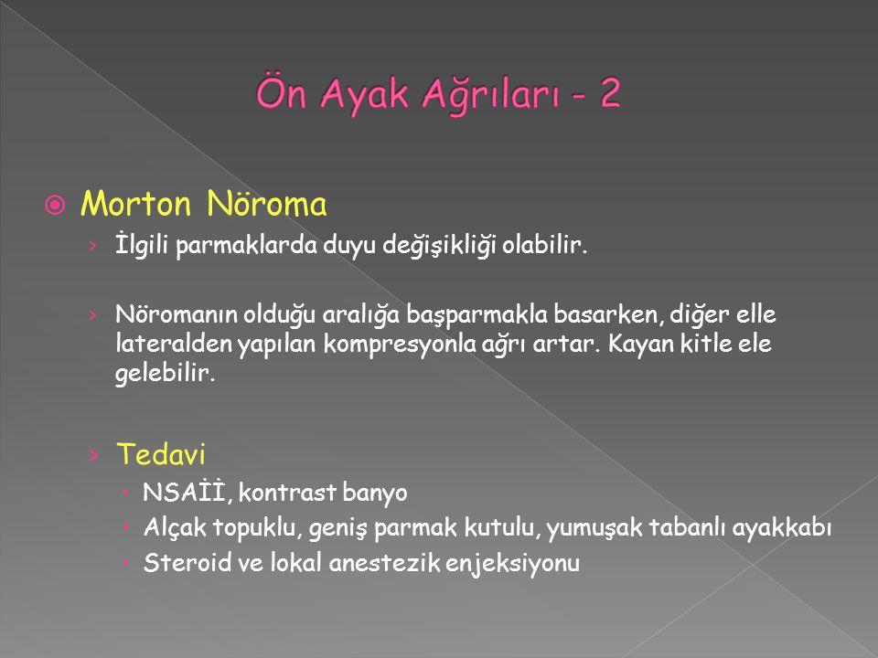  Morton Nöroma › İlgili parmaklarda duyu değişikliği olabilir. › Nöromanın olduğu aralığa başparmakla basarken, diğer elle lateralden yapılan kompres