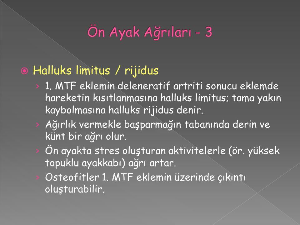  Halluks limitus / rijidus › 1. MTF eklemin deleneratif artriti sonucu eklemde hareketin kısıtlanmasına halluks limitus; tama yakın kaybolmasına hall