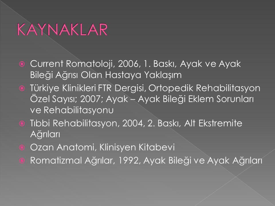  Current Romatoloji, 2006, 1. Baskı, Ayak ve Ayak Bileği Ağrısı Olan Hastaya Yaklaşım  Türkiye Klinikleri FTR Dergisi, Ortopedik Rehabilitasyon Özel
