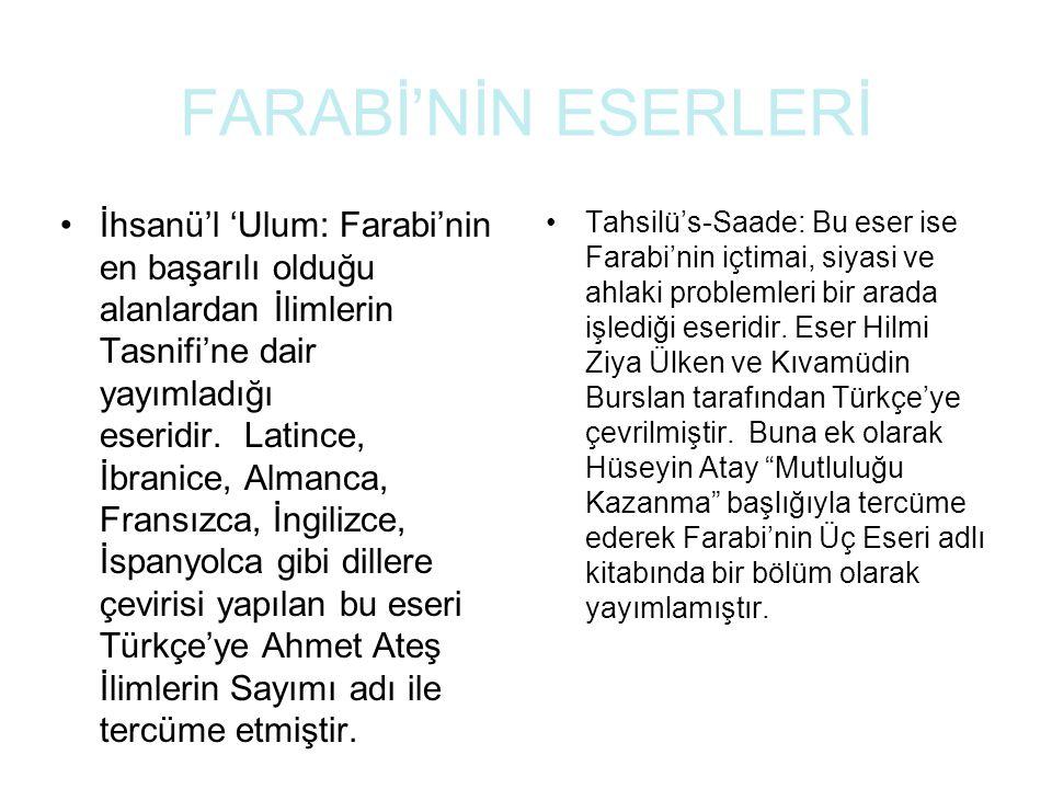FARABİ'NİN ESERLERİ İhsanü'l 'Ulum: Farabi'nin en başarılı olduğu alanlardan İlimlerin Tasnifi'ne dair yayımladığı eseridir.