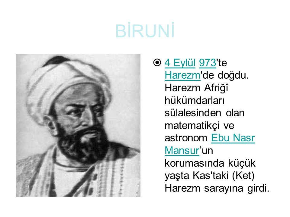 BİRUNİ  4 Eylül 973 te Harezm de doğdu.