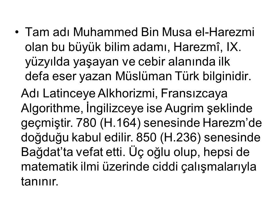 Tam adı Muhammed Bin Musa el-Harezmi olan bu büyük bilim adamı, Harezmî, IX.