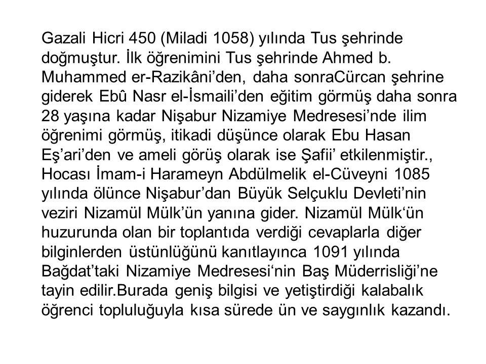 Gazali Hicri 450 (Miladi 1058) yılında Tus şehrinde doğmuştur.