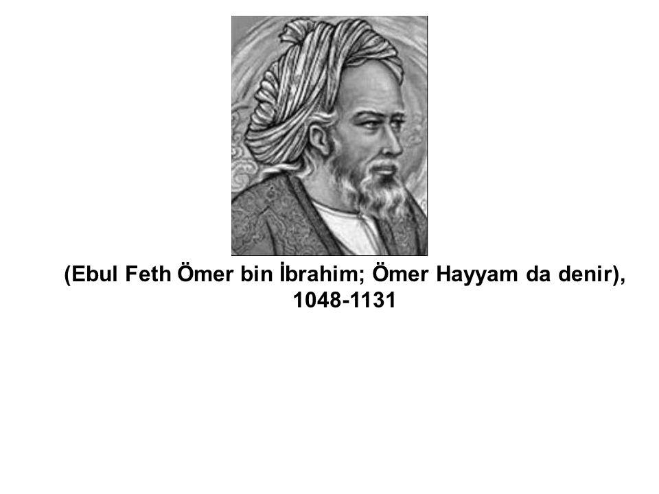 HAYYAM (Ebul Feth Ömer bin İbrahim; Ömer Hayyam da denir), 1048-1131