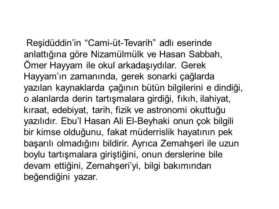Reşidüddin'in Cami-üt-Tevarih adlı eserinde anlattığına göre Nizamülmülk ve Hasan Sabbah, Ömer Hayyam ile okul arkadaşıydılar.