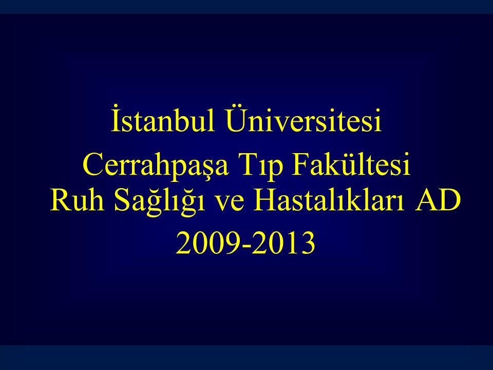 İstanbul Üniversitesi Cerrahpaşa Tıp Fakültesi Ruh Sağlığı ve Hastalıkları AD 2009-2013