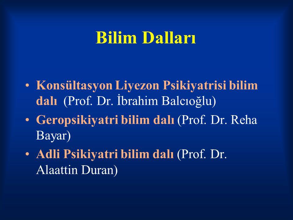 Bilim Dalları Konsültasyon Liyezon Psikiyatrisi bilim dalı (Prof. Dr. İbrahim Balcıoğlu) Geropsikiyatri bilim dalı (Prof. Dr. Reha Bayar) Adli Psikiya