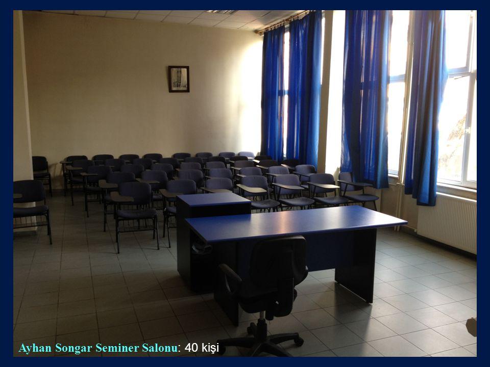 Ayhan Songar Seminer Salonu : 40 kişi